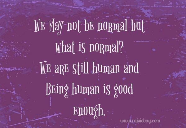 we may not be normal but we are human