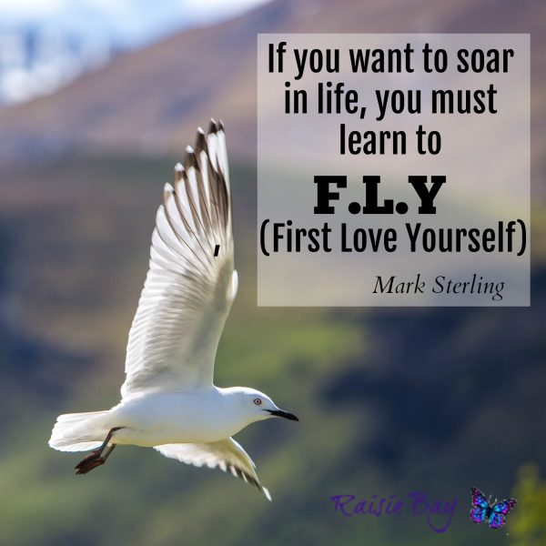 a bird in flight with the quote, if you want to soar in life, you must learn to f.l.y. First love yourself.