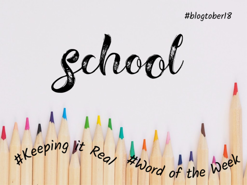 school, #blogtober18 #keepingitreal #wordoftheweek. Writing on a white background with a row of coloured pencils.